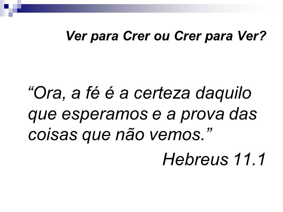 Ver para Crer ou Crer para Ver