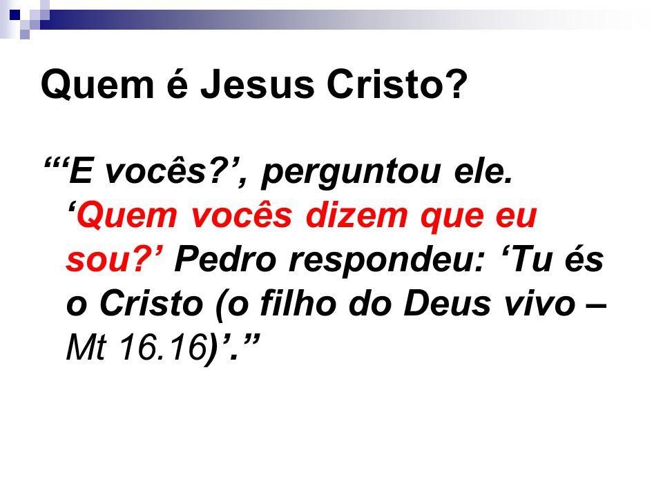 Quem é Jesus Cristo. 'E vocês ', perguntou ele.
