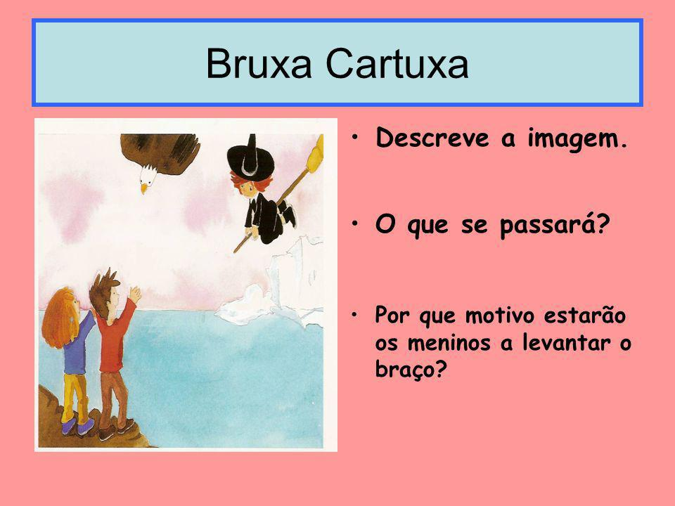 Bruxa Cartuxa Descreve a imagem. O que se passará
