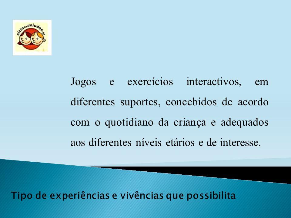 Jogos e exercícios interactivos, em diferentes suportes, concebidos de acordo com o quotidiano da criança e adequados aos diferentes níveis etários e de interesse.