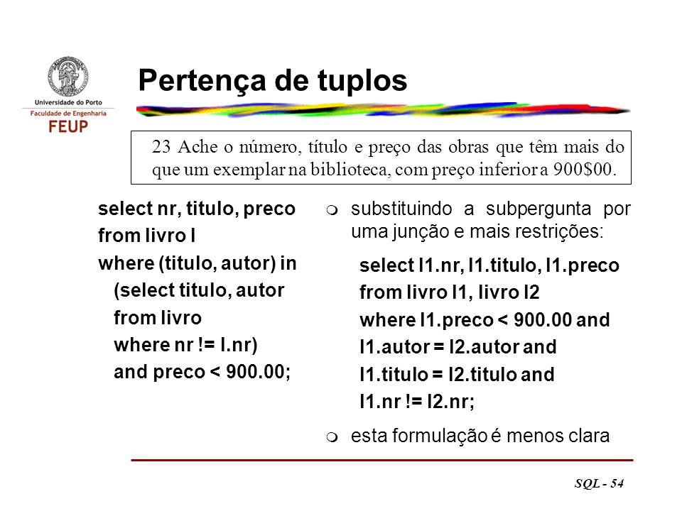 Pertença de tuplos 23 Ache o número, título e preço das obras que têm mais do que um exemplar na biblioteca, com preço inferior a 900$00.
