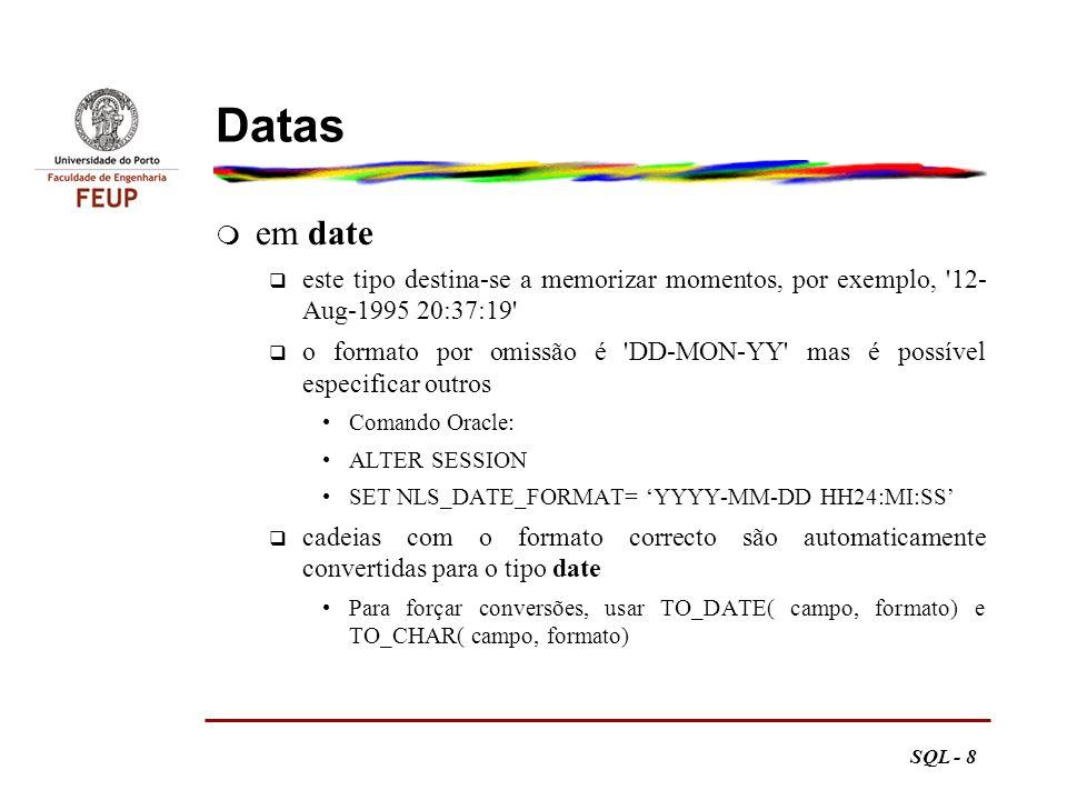Datas em date. este tipo destina-se a memorizar momentos, por exemplo, 12- Aug-1995 20:37:19
