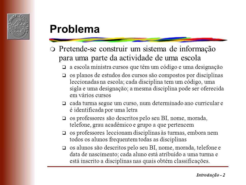 Problema Pretende-se construir um sistema de informação para uma parte da actividade de uma escola.