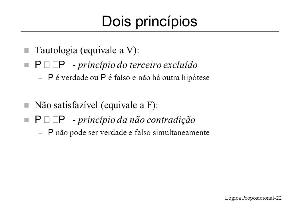Dois princípios Tautologia (equivale a V):