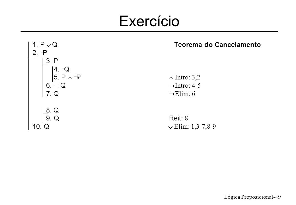 Exercício 1. P Ú Q 2. ØP 3. P 4. ØQ 5. P Ù ØP Ù Intro: 3,2