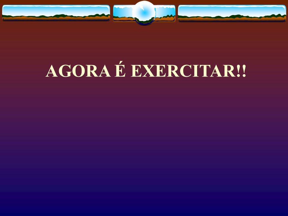 AGORA É EXERCITAR!!