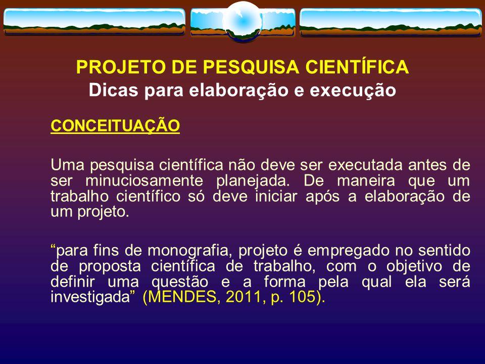 PROJETO DE PESQUISA CIENTÍFICA Dicas para elaboração e execução
