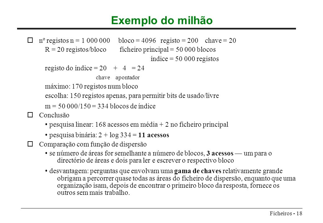 Exemplo do milhão nº registos n = 1 000 000 bloco = 4096 registo = 200 chave = 20.