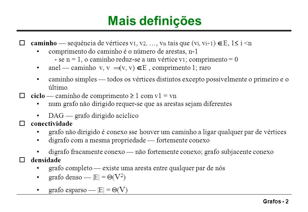 Mais definições caminho — sequência de vértices v1, v2, …, vn tais que (vi, vi+1) Î E, 1 i <n. comprimento do caminho é o número de arestas, n-1.