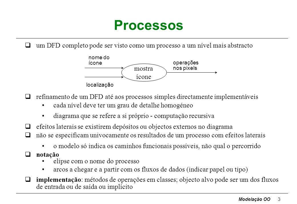 Processos um DFD completo pode ser visto como um processo a um nível mais abstracto.