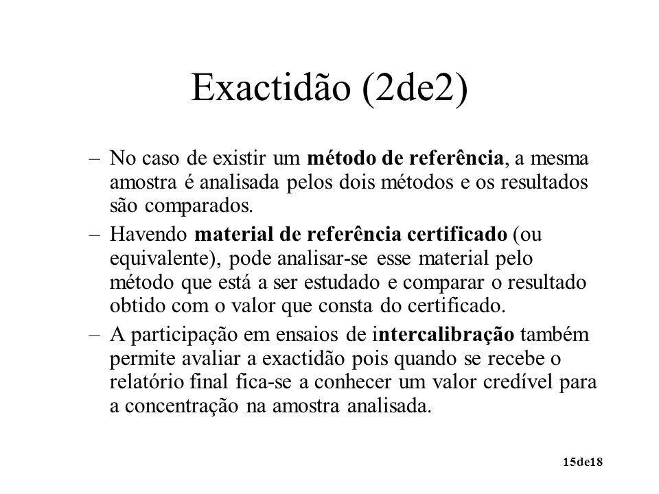 Exactidão (2de2) No caso de existir um método de referência, a mesma amostra é analisada pelos dois métodos e os resultados são comparados.