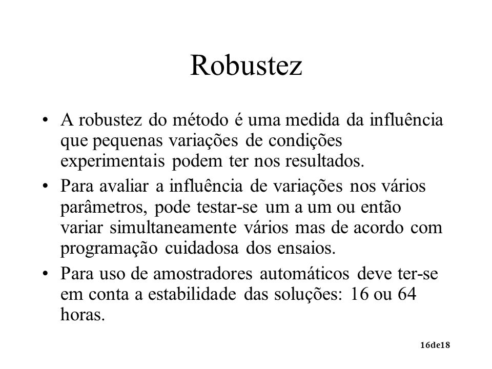 Robustez A robustez do método é uma medida da influência que pequenas variações de condições experimentais podem ter nos resultados.