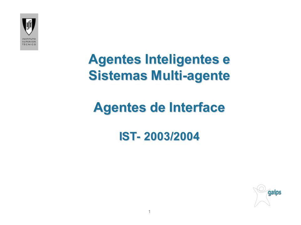 Agentes Inteligentes e Sistemas Multi-agente Agentes de Interface IST- 2003/2004