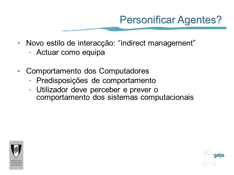 Personificar Agentes Novo estilo de interacção: indirect management