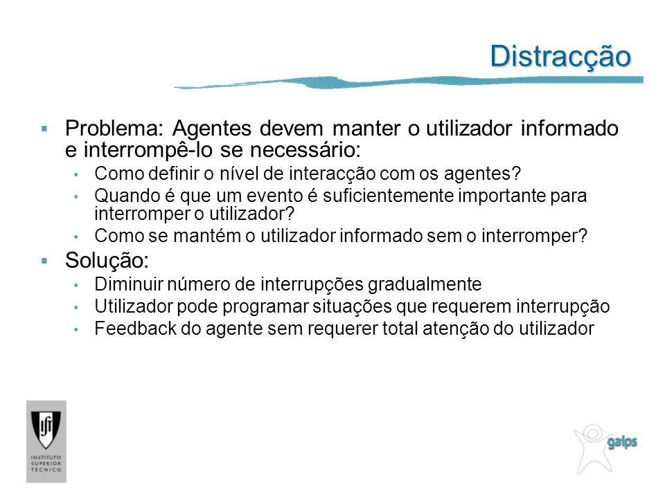 Distracção Problema: Agentes devem manter o utilizador informado e interrompê-lo se necessário: Como definir o nível de interacção com os agentes