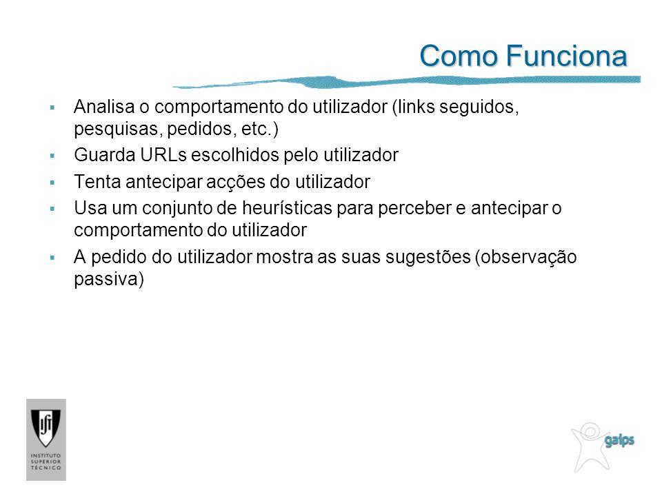Como Funciona Analisa o comportamento do utilizador (links seguidos, pesquisas, pedidos, etc.) Guarda URLs escolhidos pelo utilizador.