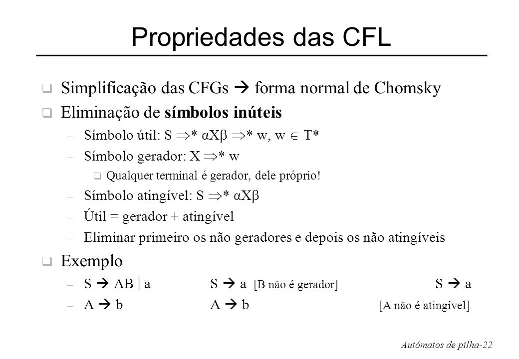 Propriedades das CFL Simplificação das CFGs  forma normal de Chomsky