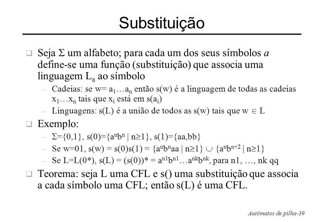 Substituição Seja  um alfabeto; para cada um dos seus símbolos a define-se uma função (substituição) que associa uma linguagem La ao símbolo.