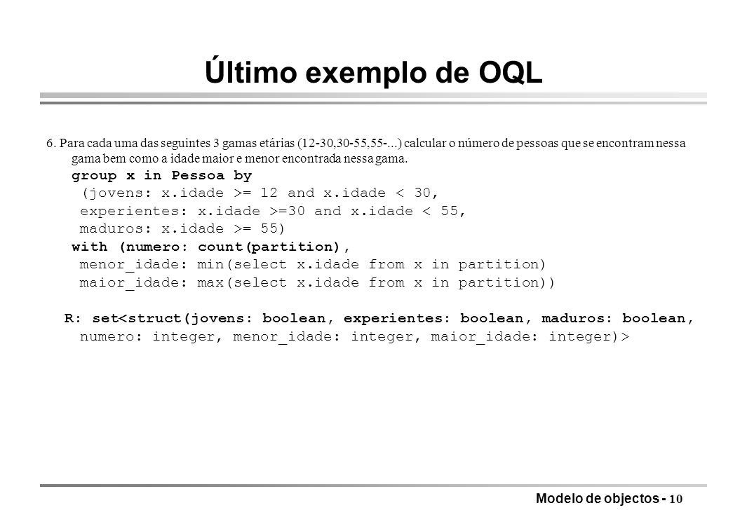 Último exemplo de OQL group x in Pessoa by