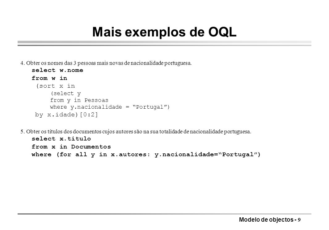 Mais exemplos de OQL select w.nome from w in (sort x in