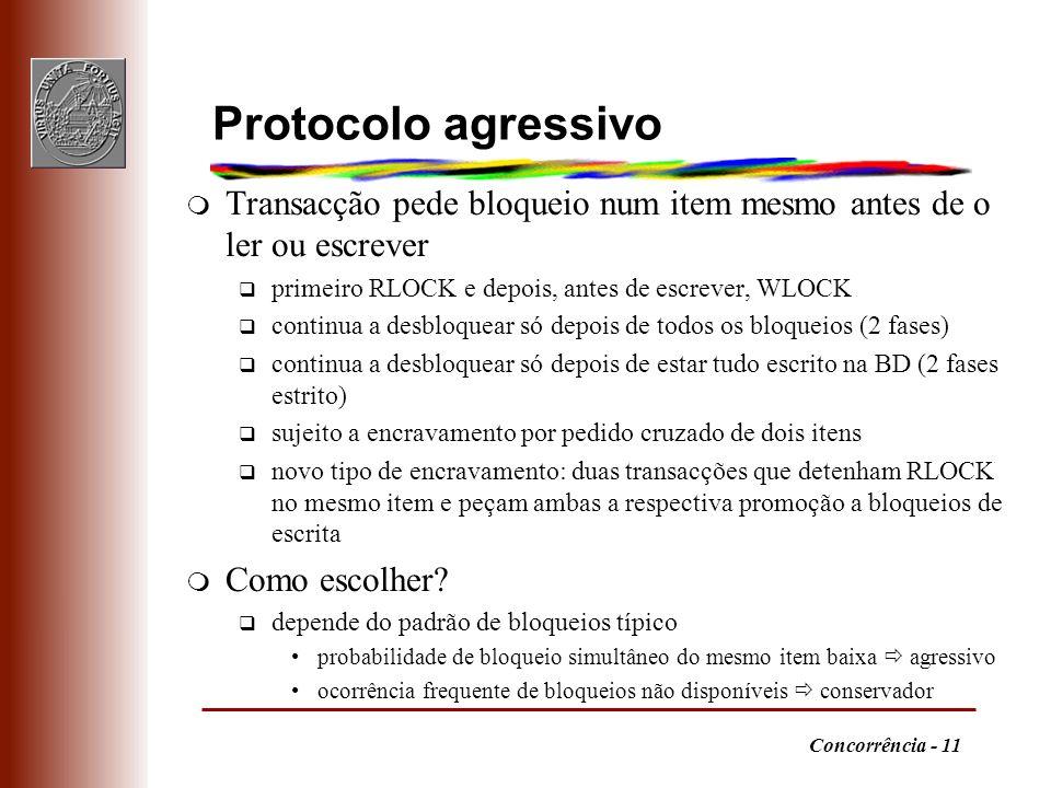 Protocolo agressivo Transacção pede bloqueio num item mesmo antes de o ler ou escrever. primeiro RLOCK e depois, antes de escrever, WLOCK.