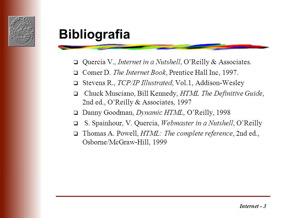 BibliografiaQuercia V., Internet in a Nutshell, O'Reilly & Associates. Comer D. The Internet Book, Prentice Hall Inc, 1997.