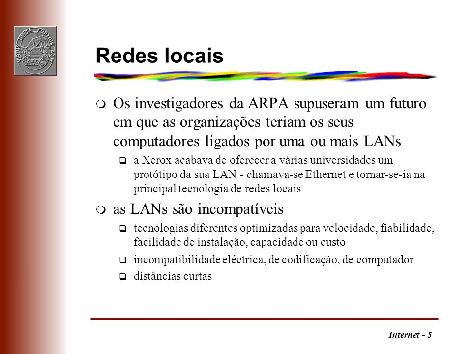 Redes locais Os investigadores da ARPA supuseram um futuro em que as organizações teriam os seus computadores ligados por uma ou mais LANs.
