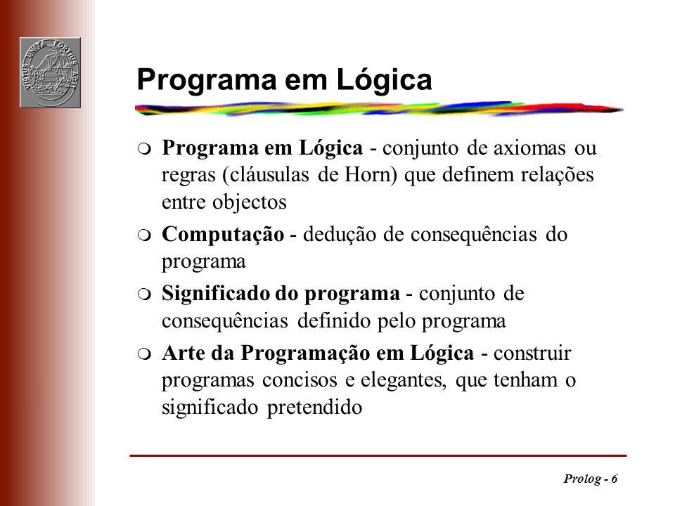 Programa em Lógica Programa em Lógica - conjunto de axiomas ou regras (cláusulas de Horn) que definem relações entre objectos.