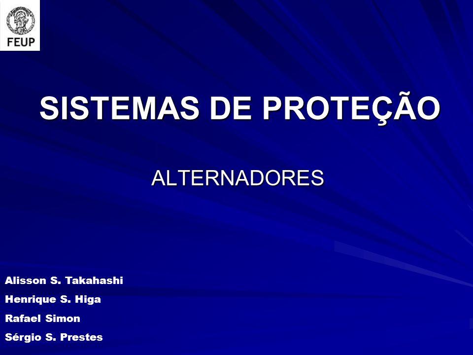 SISTEMAS DE PROTEÇÃO ALTERNADORES Alisson S. Takahashi