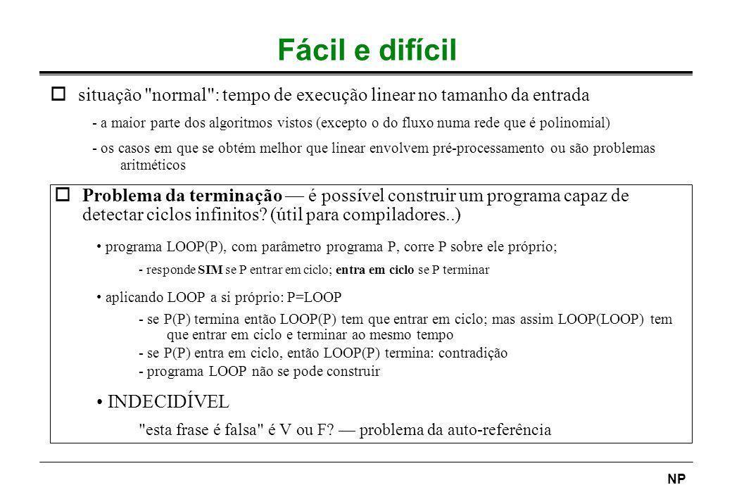 Fácil e difícilsituação normal : tempo de execução linear no tamanho da entrada.
