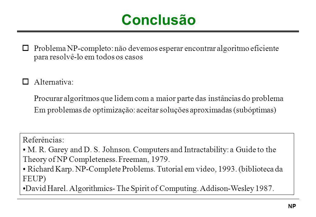 ConclusãoProblema NP-completo: não devemos esperar encontrar algoritmo eficiente para resolvê-lo em todos os casos.
