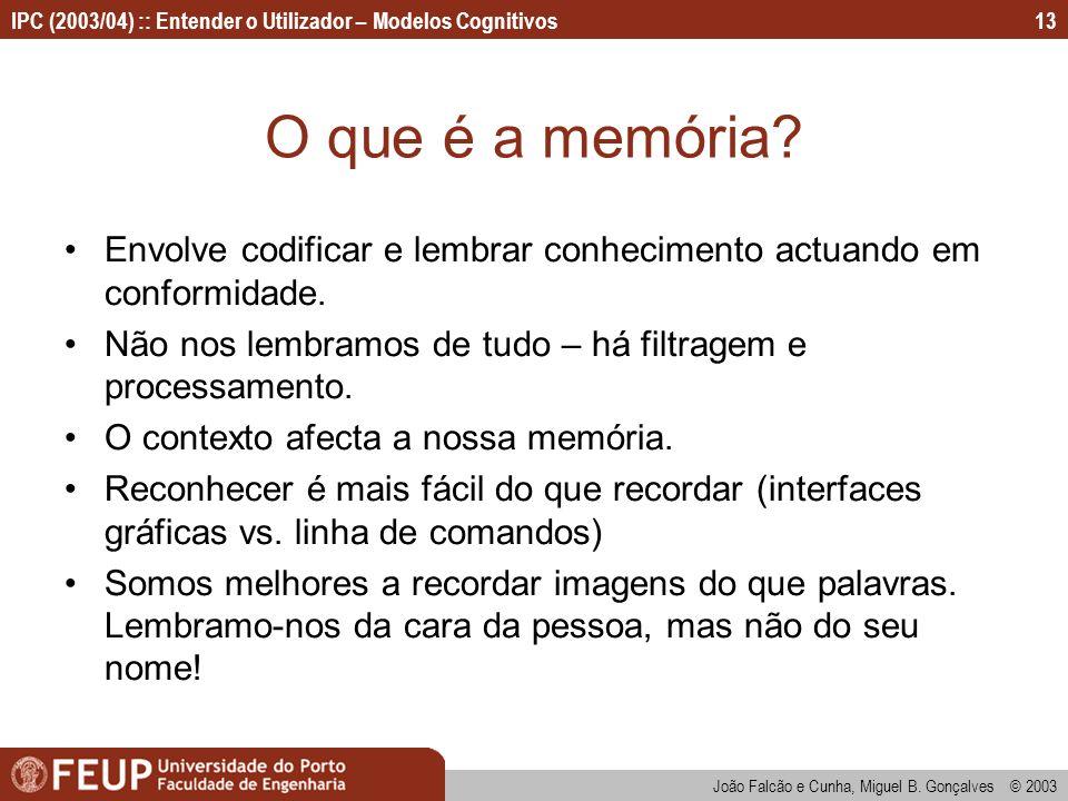 O que é a memória Envolve codificar e lembrar conhecimento actuando em conformidade. Não nos lembramos de tudo – há filtragem e processamento.