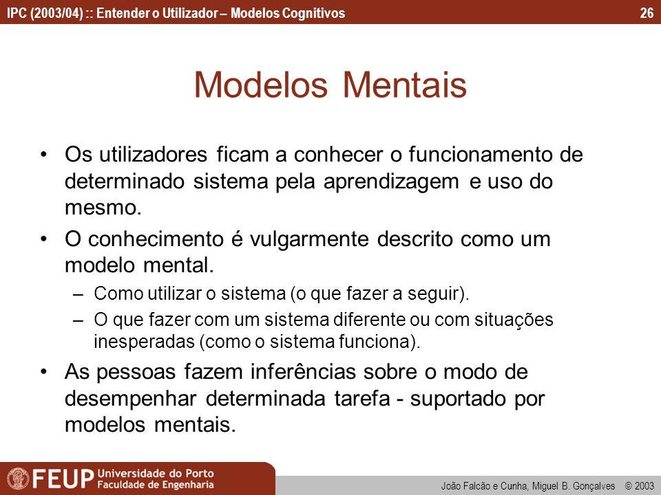 Modelos Mentais Os utilizadores ficam a conhecer o funcionamento de determinado sistema pela aprendizagem e uso do mesmo.