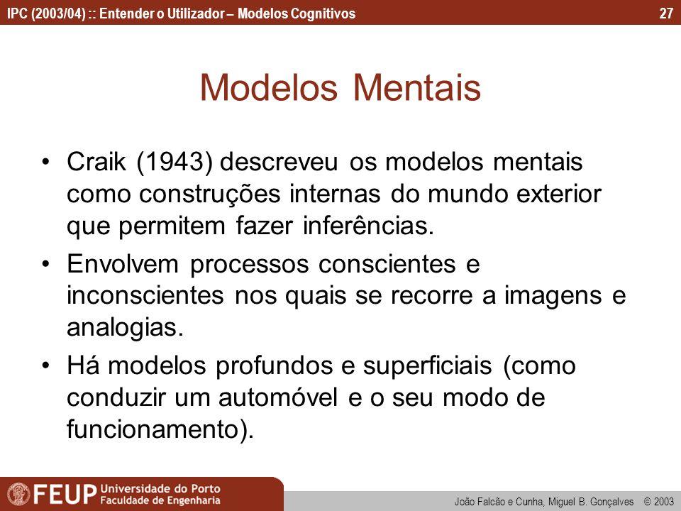 Modelos Mentais Craik (1943) descreveu os modelos mentais como construções internas do mundo exterior que permitem fazer inferências.