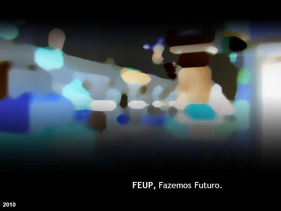 FEUP, Fazemos Futuro. 2010