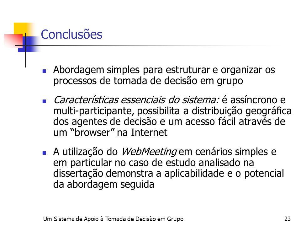 Conclusões Abordagem simples para estruturar e organizar os processos de tomada de decisão em grupo.