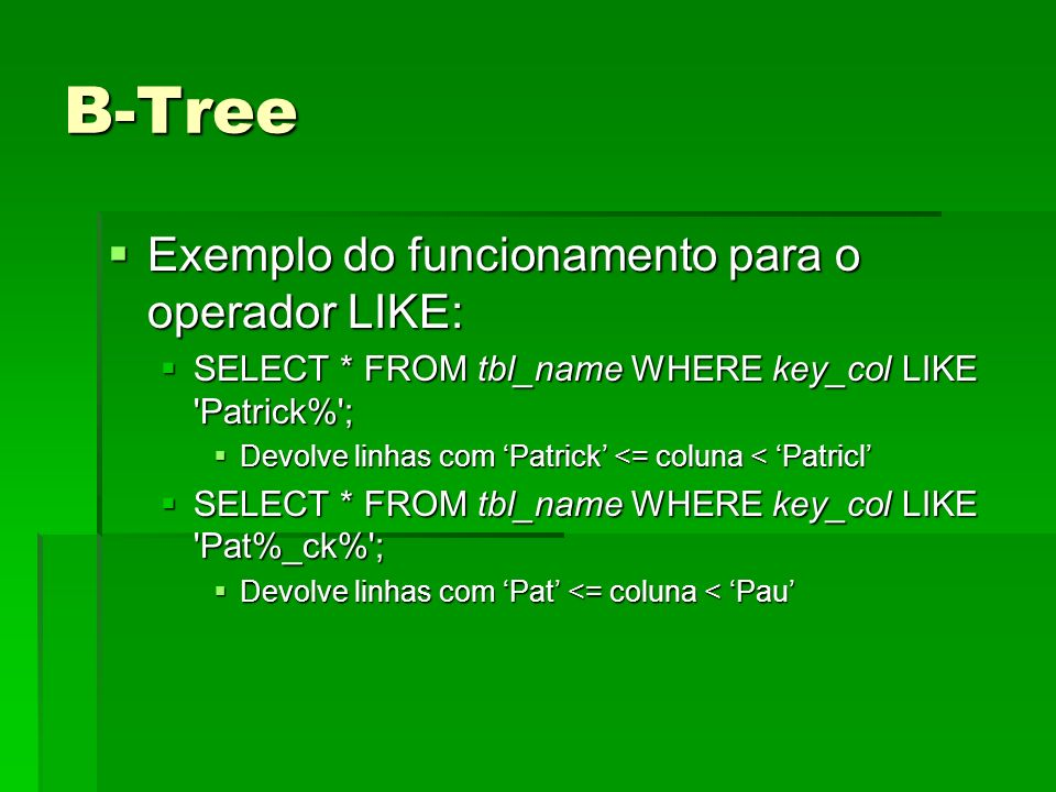 B-Tree Exemplo do funcionamento para o operador LIKE: