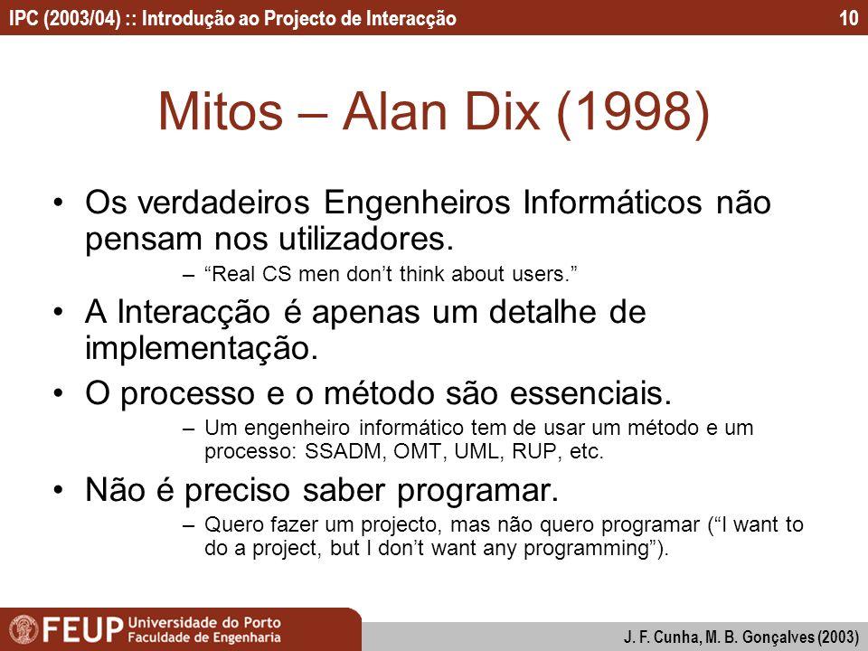 Mitos – Alan Dix (1998) Os verdadeiros Engenheiros Informáticos não pensam nos utilizadores. Real CS men don't think about users.