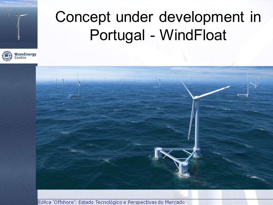 Concept under development in Portugal - WindFloat