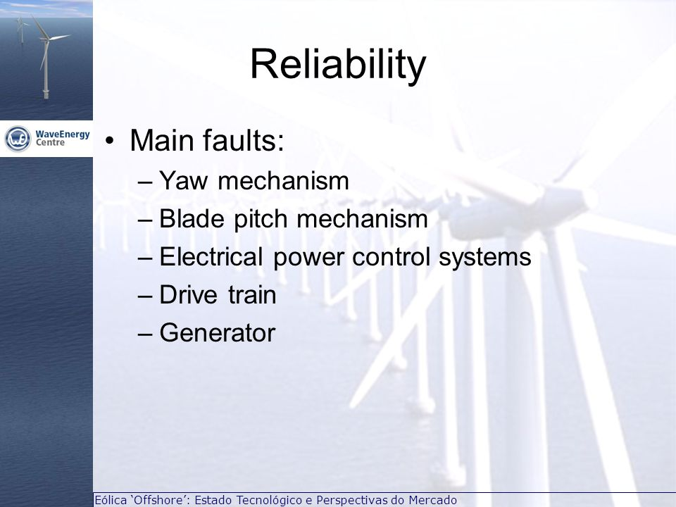 Reliability Main faults: Yaw mechanism Blade pitch mechanism