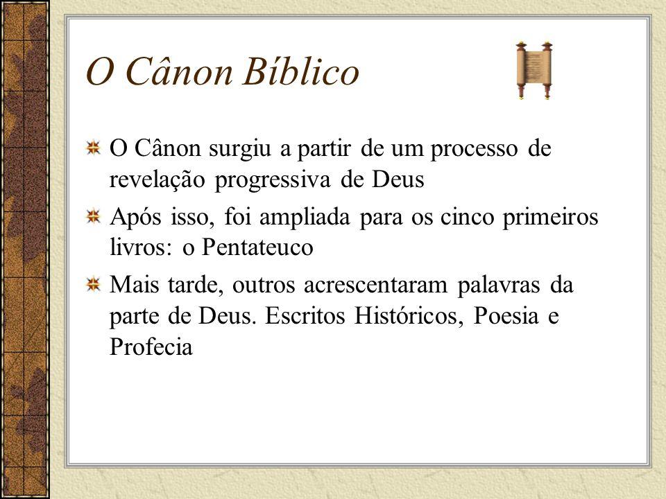 O Cânon Bíblico O Cânon surgiu a partir de um processo de revelação progressiva de Deus.
