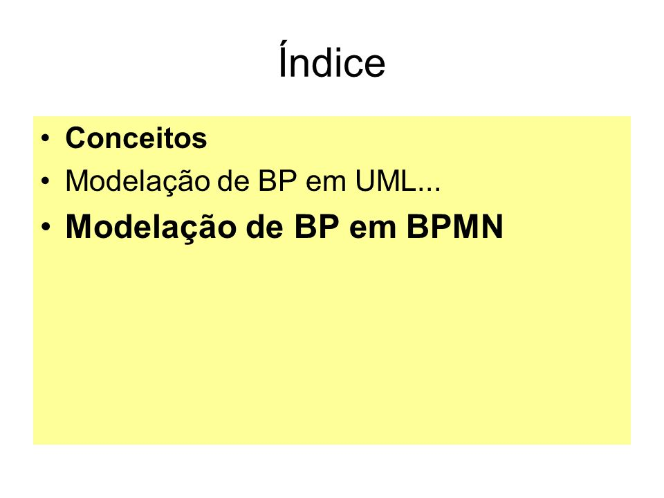 Índice Conceitos Modelação de BP em UML... Modelação de BP em BPMN