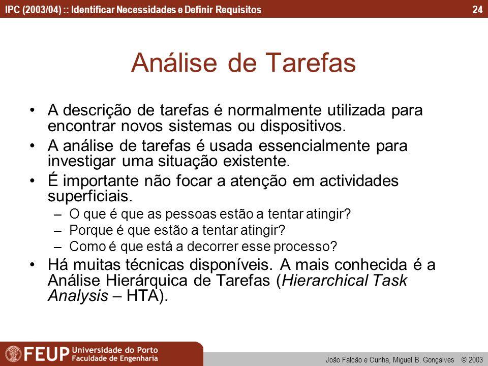 Análise de Tarefas A descrição de tarefas é normalmente utilizada para encontrar novos sistemas ou dispositivos.