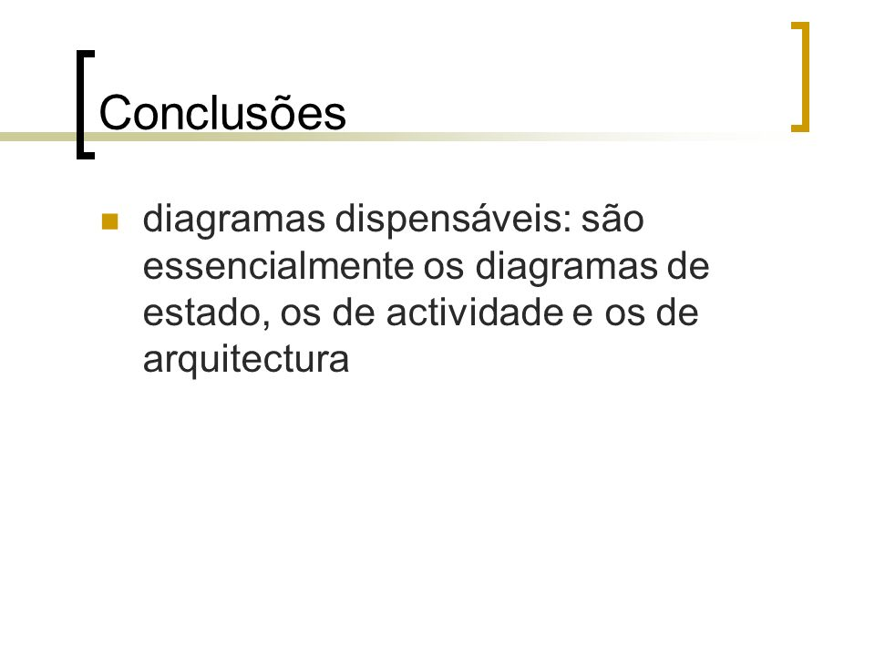 Conclusões diagramas dispensáveis: são essencialmente os diagramas de estado, os de actividade e os de arquitectura.
