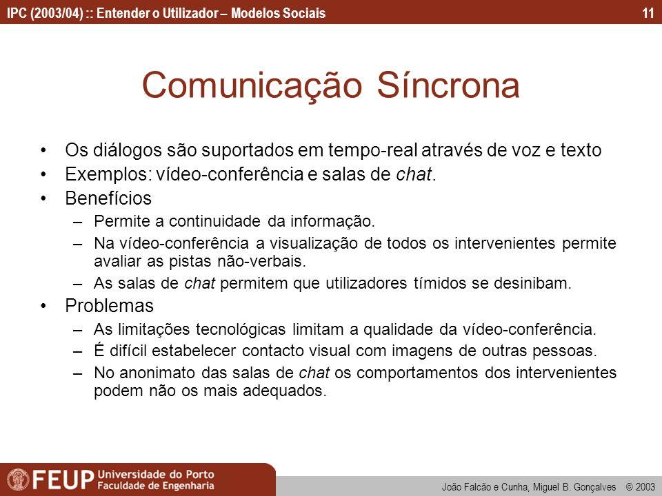 Comunicação Síncrona Os diálogos são suportados em tempo-real através de voz e texto. Exemplos: vídeo-conferência e salas de chat.