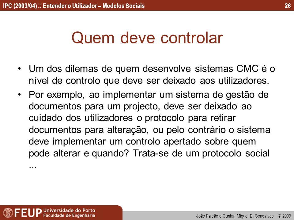 Quem deve controlar Um dos dilemas de quem desenvolve sistemas CMC é o nível de controlo que deve ser deixado aos utilizadores.