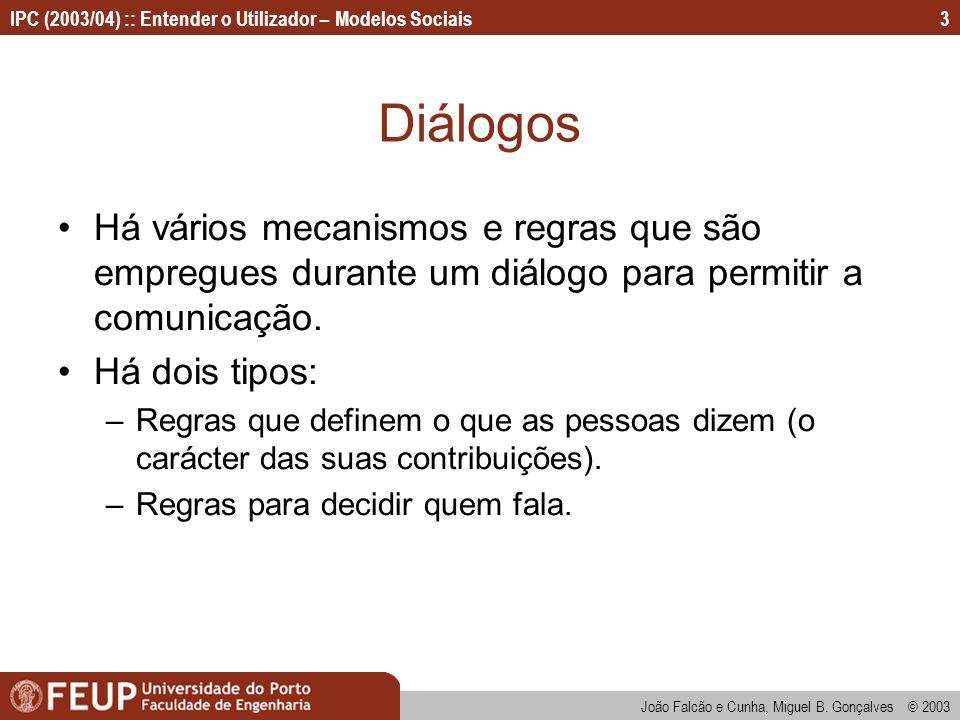 Diálogos Há vários mecanismos e regras que são empregues durante um diálogo para permitir a comunicação.