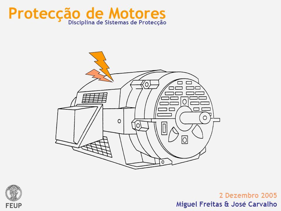 Protecção de Motores 2 Dezembro 2005 Miguel Freitas & José Carvalho