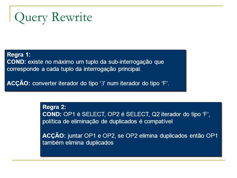 Query RewriteRegra 1: COND: existe no máximo um tuplo da sub-interrogação que corresponde a cada tuplo da interrogação principal.