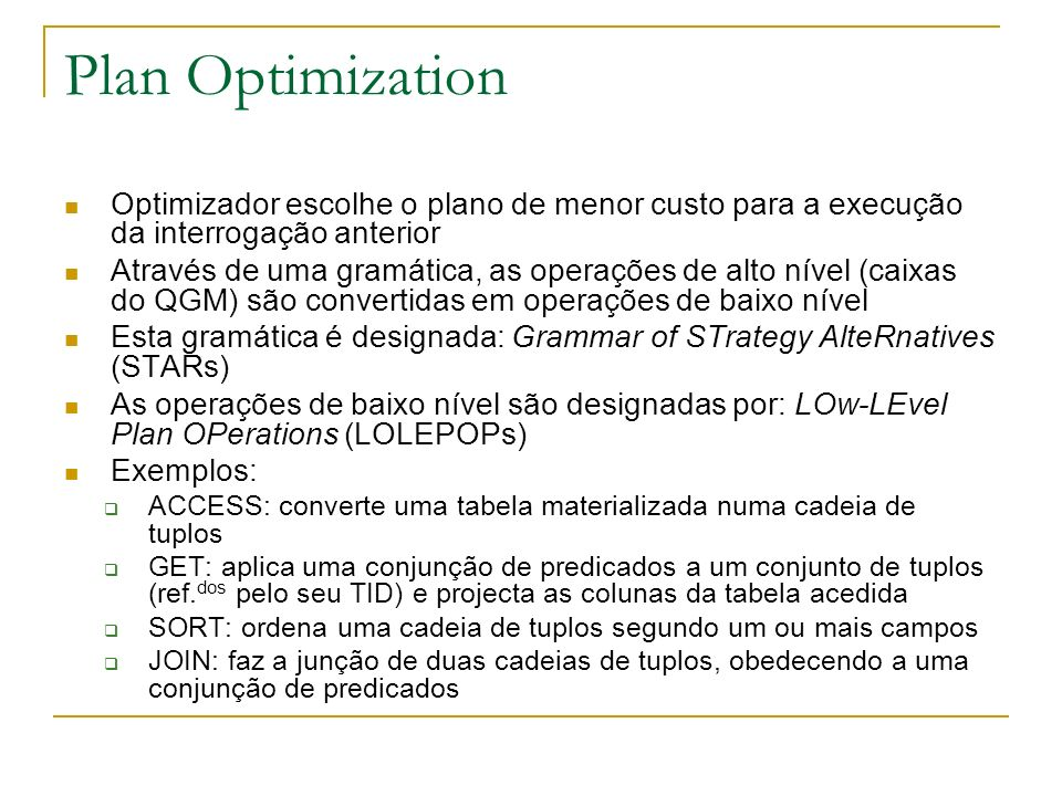 Plan Optimization Optimizador escolhe o plano de menor custo para a execução da interrogação anterior.